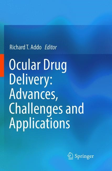 Ocular Drug Delivery: Advances, Challenges and Applications | Addo | Softcover reprint of the original 1st ed. 2016, 2018 | Buch (Cover)