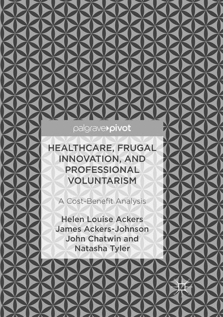 Healthcare, Frugal Innovation, and Professional Voluntarism | Ackers / Ackers-Johnson / Chatwin | Softcover reprint of the original 1st ed. 2017, 2018 | Buch (Cover)