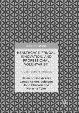 Abbildung von Ackers / Ackers-Johnson / Chatwin | Healthcare, Frugal Innovation, and Professional Voluntarism | Softcover reprint of the original 1st ed. 2017 | 2018 | A Cost-Benefit Analysis