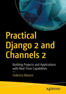 Abbildung von Marani | Practical Django 2 and Channels 2 | 1st ed. | 2018 | Building Projects and Applicat...