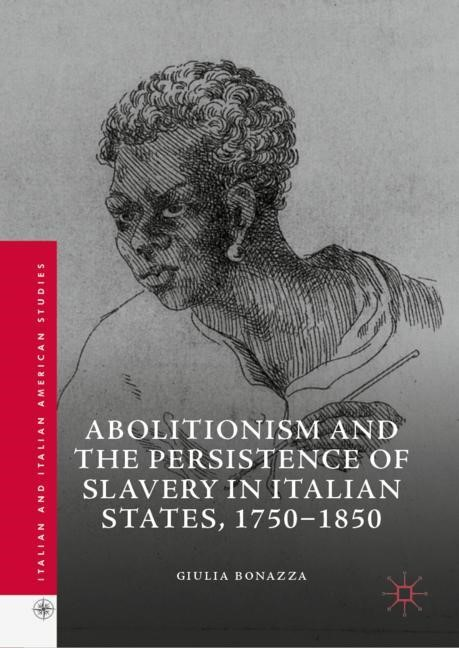 Abbildung von Bonazza | Abolitionism and the Persistence of Slavery in Italian States, 1750–1850 | 1st ed. 2019 | 2019