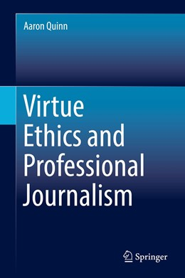 Abbildung von Quinn | Virtue Ethics and Professional Journalism       | 1. Auflage | 2018 | beck-shop.de
