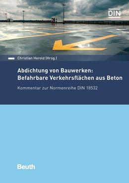 Abbildung von Herold | Abdichtung von Bauwerken: Befahrbare Verkehrsflächen aus Beton | 2018 | Kommentar zur Normenreihe DIN ...