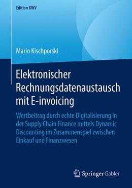Abbildung von Kischporski   Elektronischer Rechnungsdatenaustausch mit E-Invoicing   2018   Wertbeitrag durch echte Digita...