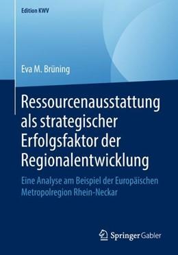 Abbildung von Brüning | Ressourcenausstattung als strategischer Erfolgsfaktor der Regionalentwicklung | 2018 | Eine Analyse am Beispiel der E...