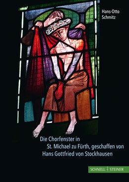 Abbildung von Schmitz | Die Chorfenster in St. Michael zu Fürth, geschaffen von Hans Gottfried von Stockhausen | 2018