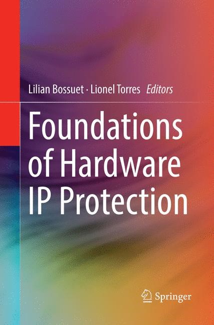 Foundations of Hardware IP Protection | Bossuet / Torres | Softcover reprint of the original 1st ed. 2017, 2018 | Buch (Cover)