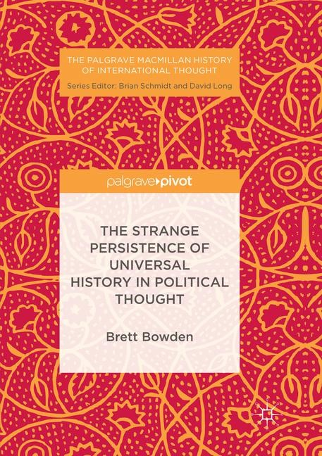 The Strange Persistence of Universal History in Political Thought | Bowden | Softcover reprint of the original 1st ed. 2017, 2018 | Buch (Cover)