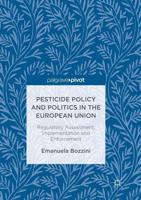 Pesticide Policy and Politics in the European Union | Bozzini | Softcover reprint of the original 1st ed. 2017, 2018 | Buch (Cover)