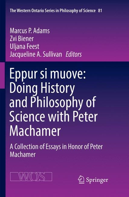 Eppur si muove: Doing History and Philosophy of Science with Peter Machamer | Adams / Biener / Feest / Sullivan | Softcover reprint of the original 1st ed. 2017, 2018 | Buch (Cover)