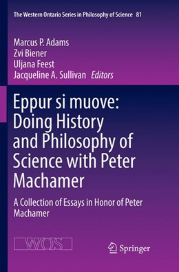 Abbildung von Adams / Biener / Feest / Sullivan | Eppur si muove: Doing History and Philosophy of Science with Peter Machamer | Softcover reprint of the original 1st ed. 2017 | 2018 | A Collection of Essays in Hono... | 81