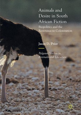 Abbildung von Price | Animals and Desire in South African Fiction | Softcover reprint of the original 1st ed. 2017 | 2018 | Biopolitics and the Resistance...