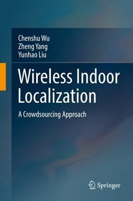 Abbildung von Wu / Yang / Liu | Wireless Indoor Localization | 1st ed. 2018 | 2018 | A Crowdsourcing Approach