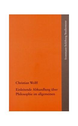 Abbildung von Wolff / Gawlick / Kreimendahl   Einleitende Abhandlung über Philosophie im allgemeinen   2006   Übersetzt, eingeleitet und her...   fhS 8