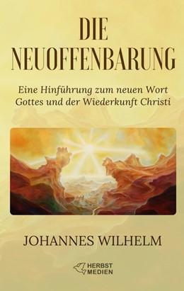 Abbildung von Wilhelm / Herbst | Die Neuoffenbarung | 2018 | Eine Hinführung zum neuen Wort...