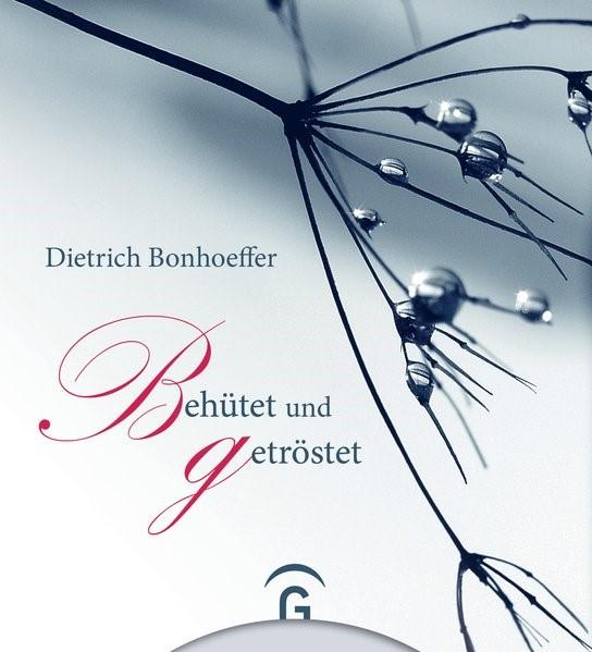 Dietrich Bonhoeffer. Behütet und getröstet   Bonhoeffer, 2018   Buch (Cover)