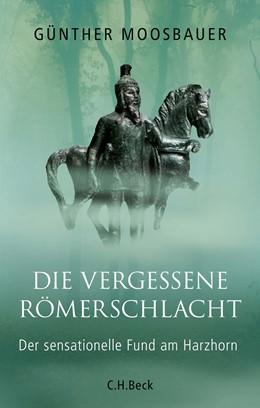 Abbildung von Moosbauer | Die vergessene Römerschlacht | 1. Auflage | 2018 | beck-shop.de