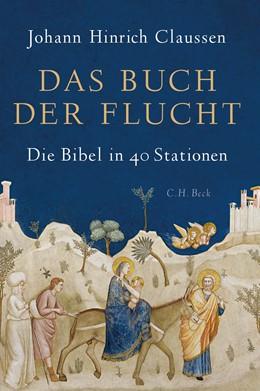 Abbildung von Claussen | Das Buch der Flucht | 1. Auflage | 2018 | beck-shop.de