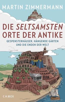 Abbildung von Zimmermann | Die seltsamsten Orte der Antike | 2018 | Gespensterhäuser, Hängende Gär...