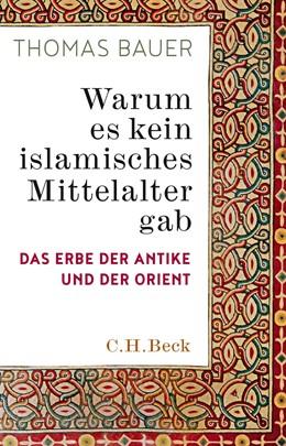 Abbildung von Bauer | Warum es kein islamisches Mittelalter gab | 2018 | Das Erbe der Antike und der Or...