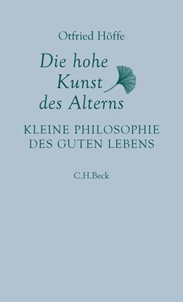 Abbildung von Höffe | Die hohe Kunst des Alterns | 2018 | Kleine Philosophie des guten L...