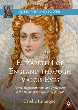 Abbildung von Paranque | Elizabeth I of England through Valois Eyes | 1. Auflage | 2018 | beck-shop.de