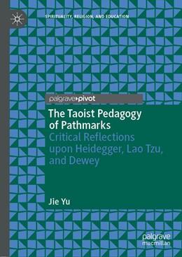 Abbildung von Yu | The Taoist Pedagogy of Pathmarks | 1st ed. 2018 | 2018 | Critical Reflections upon Heid...