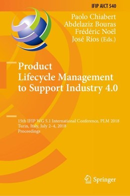 Abbildung von Chiabert / Bouras / Noël / Ríos | Product Lifecycle Management to Support Industry 4.0 | 1st ed. 2018 | 2018 | 15th IFIP WG 5.1 International... | 540