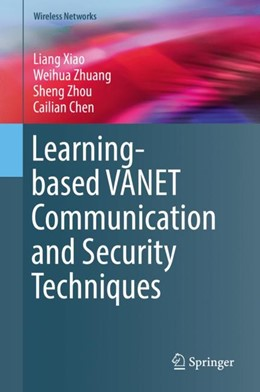 Abbildung von Xiao / Zhuang / Zhou   Learning-based VANET Communication and Security Techniques   1st ed. 2019   2018