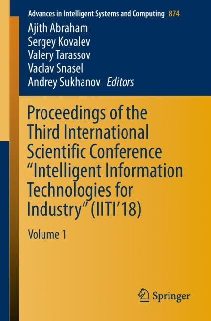"Abbildung von Abraham / Kovalev / Tarassov / Snasel / Sukhanov | Proceedings of the Third International Scientific Conference ""Intelligent Information Technologies for Industry"" (IITI'18) 