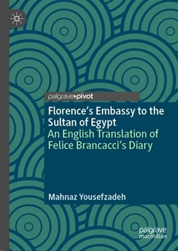 Abbildung von Yousefzadeh | Florence's Embassy to the Sultan of Egypt | 1st ed. 2018 | 2018 | An English Translation of Feli...