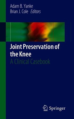 Abbildung von Yanke / Cole | Joint Preservation of the Knee | 1st ed. 2019 | 2019 | A Clinical Casebook