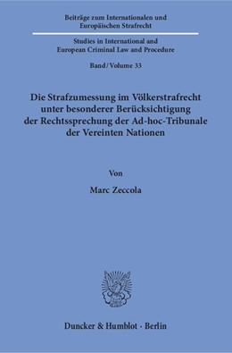 Abbildung von Zeccola   Die Strafzumessung im Völkerstrafrecht unter besonderer Berücksichtigung der Rechtssprechung der Ad-hoc-Tribunale der Vereinten Nationen.   2018   33