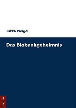 Abbildung von Weigel | Das Biobankengeheimnis | 1. Auflage | 2018 | beck-shop.de
