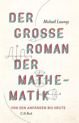 Abbildung von Launay | Der große Roman der Mathematik | 2. Auflage | 2018 | Von den Anfängen bis heute
