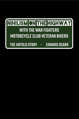 Abbildung von Scarr | Nihilism on the Highway with the War Fighters Motorcycle Club Veteran Bikers | 2018 | The Untold Story
