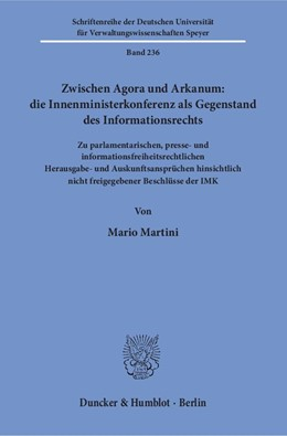 Abbildung von Martini   Zwischen Agora und Arkanum: die Innenministerkonferenz als Gegenstand des Informationsrechts   2018   Zu parlamentarischen, presse- ...   236