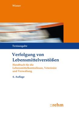 Abbildung von Wieser | Verfolgung von Lebensmittelverstößen | 6., aktualisierte Auflage 2018 | 2018 | Handbuch für die Lebensmittelk...