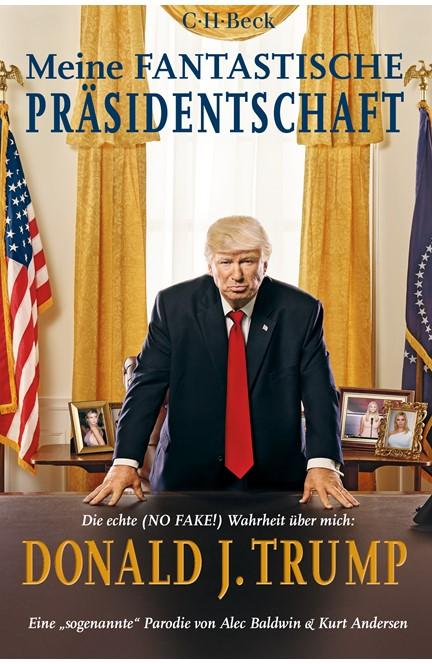 Cover: Alec Baldwin|Kurt Andersen, Meine fantastische Präsidentschaft