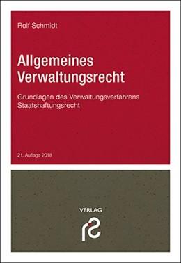 Abbildung von Schmidt | Allgemeines Verwaltungsrecht | 21., völlig neu bearbeitete und aktualisierte Auflage 2018 | 2018 | Grundlagen des Verwaltungsverf...