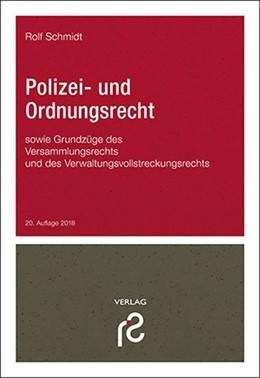 Abbildung von Schmidt   Polizei- und Ordnungsrecht   20., völlig neu bearbeitete und aktualisierte Auflage 2018   2018   sowie Grundzüge des Versammlun...