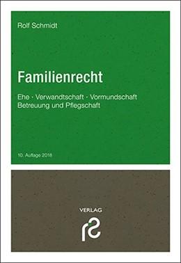 Abbildung von Schmidt | Familienrecht | 10., völlig neu bearbeitete und aktualisierte Auflage 2018 | 2018 | Ehe, Verwandtschaft, Vormundsc...