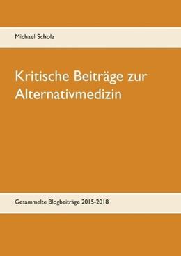 Abbildung von Scholz | Kritische Beiträge zur Alternativmedizin | 2018 | Gesammelte Blogbeiträge 2015-2...