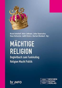 Abbildung von Deitelhoff / Ließmann | Mächtige Religion | 1. Auflage | 2019 | beck-shop.de