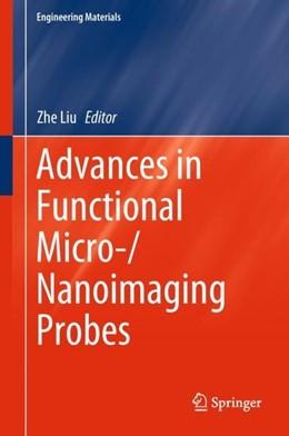Abbildung von Liu | Advances in Functional Micro-/Nanoimaging Probes | 1st ed. 2018 | 2018