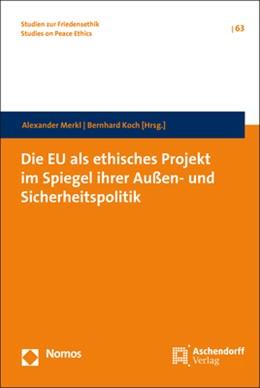 Abbildung von Merkl / Koch   Die EU als ethisches Projekt im Spiegel ihrer Außen- und Sicherheitspolitik   2019   Mit einem Vorwort von Dr. Fran...