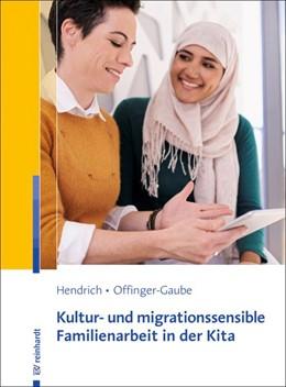 Abbildung von Hendrich / Offinger-Gaube | Kultur- und migrationssensible Familienarbeit in der Kita | 1. Auflage | 2018 | beck-shop.de