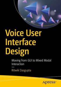 Abbildung von Dasgupta | Voice User Interface Design | 1st ed. | 2018 | Moving from GUI to Mixed Modal...