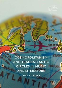 Abbildung von Weber | Cosmopolitanism and Transatlantic Circles in Music and Literature | 1st ed. 2018 | 2018