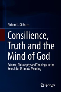 Abbildung von Di Rocco | Consilience, Truth and the Mind of God | 1st ed. 2018 | 2019 | Science, Philosophy and Theolo...